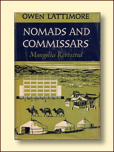Nomads and Commissars Mongolia Revisited, Lattimore, Owen
