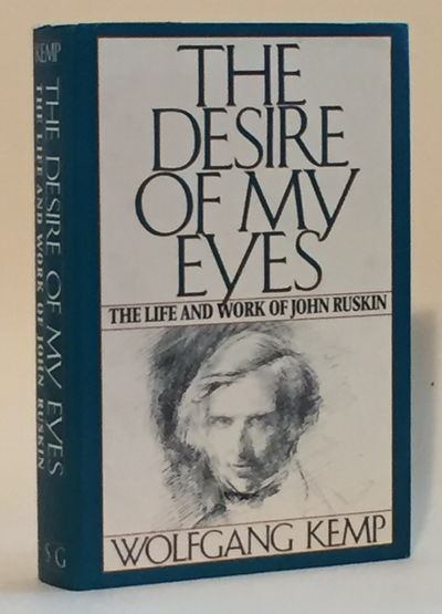 THE DESIRE OF MY EYES: The Life and Work of John Ruskin, Kemp, Wolfgang
