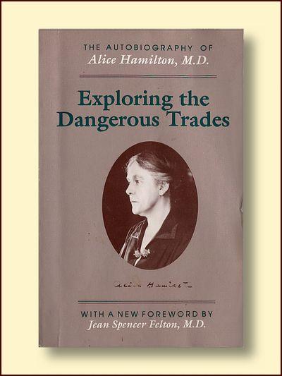 Exploring the Dangerous Trades, Alice Hamilton, M.D.