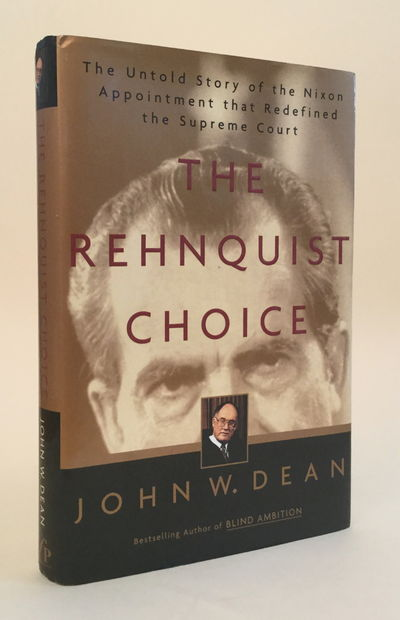 The Rehnquist choice the untold story of the Nixon appointment that redefined the Supreme Court, John W. Dean