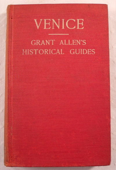 Venice: Grant Allen's Historical Guide Books to the Principal Cities of Europe, Allen, Grant