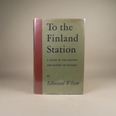 Image for To the Finland Station. A Study in the Writing and Acting of History.
