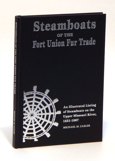 Image for Steamboats of the Fort Union Fur Trade: An Illustrated Listing of Steamboats on the Upper Missouri River, 1831-1867