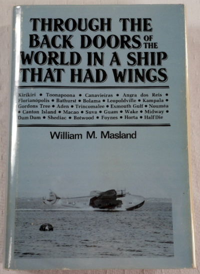 Through the Back Doors of the World in a Ship That Had Wings, Masland, William