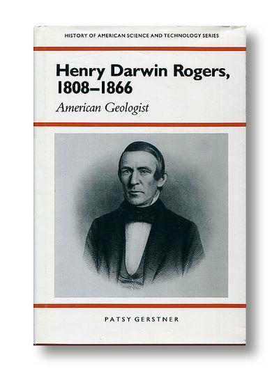 Henry Darwin Rogers, 18081866: American Geologist (History Amer Science & Technol), Gerstner, Patsy