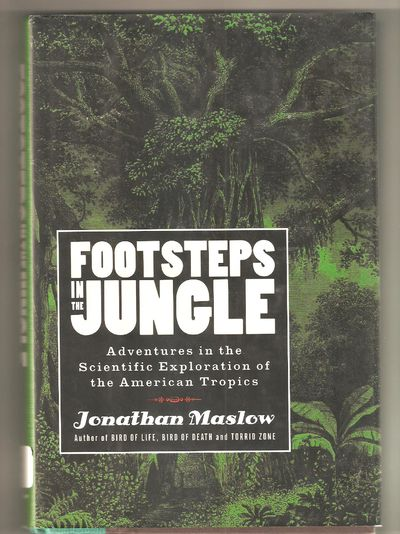 Footsteps in the Jungle Adventures in the Scientific Exploration of The American Tropics, Maslow, Jonathan