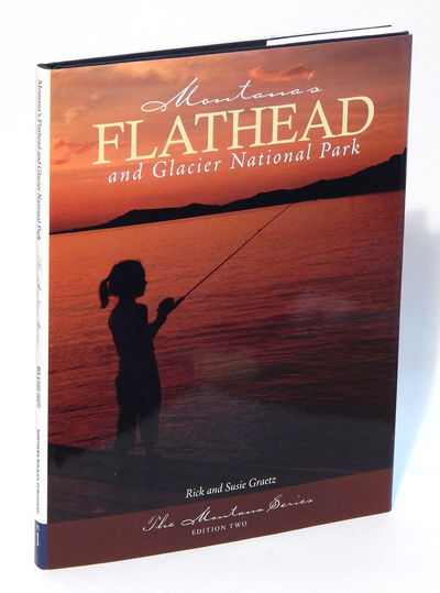 Montana's Flathead and Glacier National Park: The Montana Series, Edition Two, Graetz, Rick and Susie