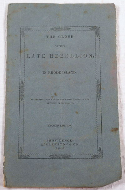 The Close of the Late Rebellion, in Rhode-Island. An Extract from a Letter By a Massachusetts Man Resident in Providence, Dorr Rebellion. By a Massachusetts Man Resident in Providence