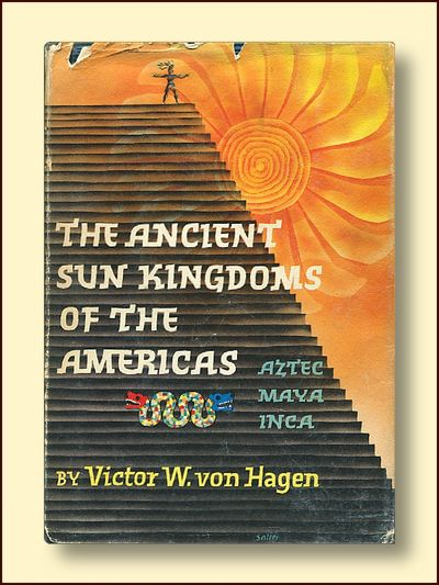 The Ancient Sun Kingdoms of the Americas Aztec Maya Inca, Von Hagen, Victor W.