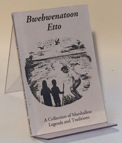 Bwebwenatoon Etto: A Collection of Marshallese Legends and Traditions, Downing, Jane, Dirk Spennerman and Margaret Bennett (eds)