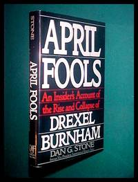 April Fools: An Insider's Account of the Rise and Collapse of Drexel Burnham Dan G. Stone