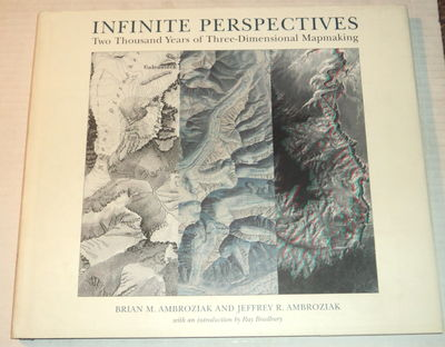 INFINITE PERSPECTIVES: Two Thousand Years of Three-Dimensional Mapmaking. With an introducton by Ray Bradbury., Ambroziak, Brian M.; and Ambroziak, Jeffrey R.