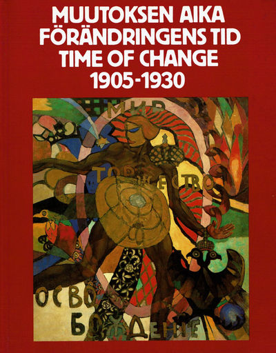 SHLEPJANOV, A. I; ET AL; EDITORS - Muutoksen Aika / Time of Change 1905-1930: Russian Avant-Garde from Private Soviet Collections.