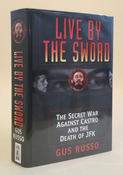 Live By The Sword: The Secret War Against Castro and the Death ofJFK, Gus Russo