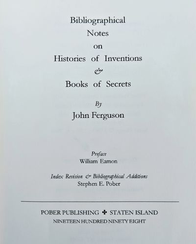 Image for Bibliographical Notes on Histories of Inventions and Books of Secrets; preface: William Eamon; index revision & bibliographical additions: (by) Steven E. Pober.