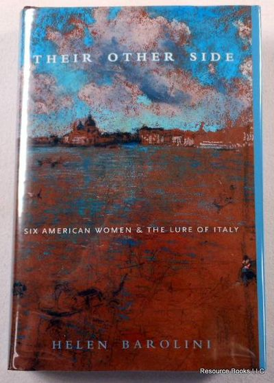 Their Other Side: Six American Women And the Lure of Italy, Barolini, Helen