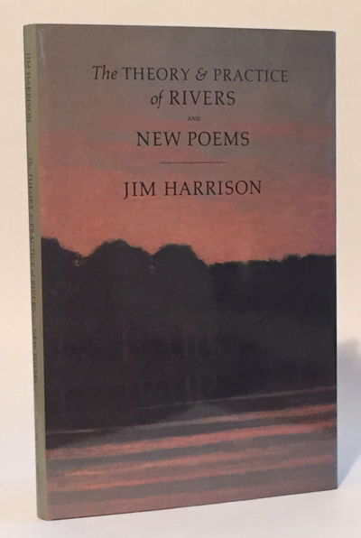 The Theory & Practice of Rivers and New Poems, Harrison, Jim