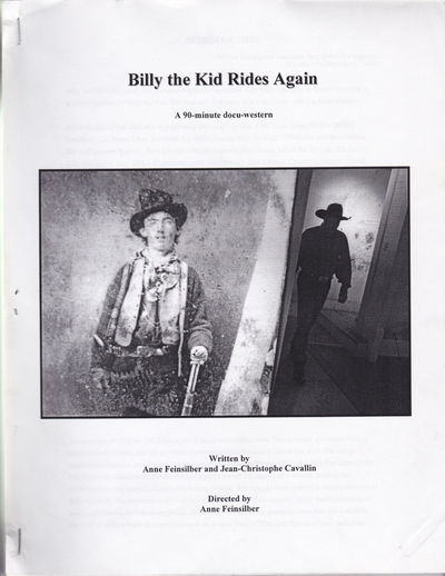"[A PROPOSED SCREENPLAY for the docu-western ""REQUIEM FOR BILLY THE KID""]: BILLY THE KID RIDES AGAIN: A 90-minute docu-western. Written by Anne Feinsilber and Jean-Christophe Cavallin. Directed by Anne Feinsilber., Feinsilber, Anne; and Cavallin, Jean-Christophe."