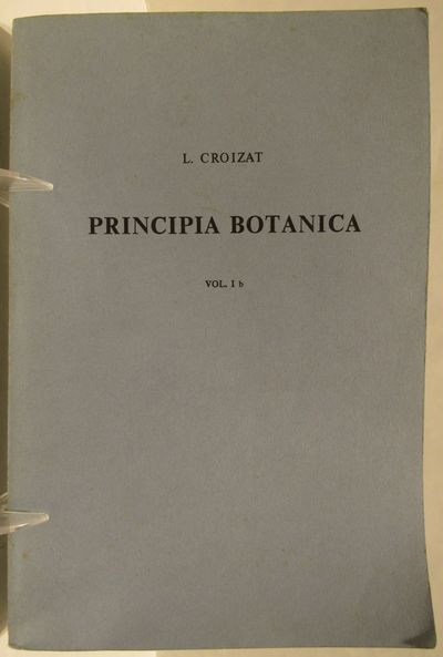 Image for Principia Botanica, or, Beginnings of Botany (Vol. I a and I b complete).  Each volume inscribed by Croizat.