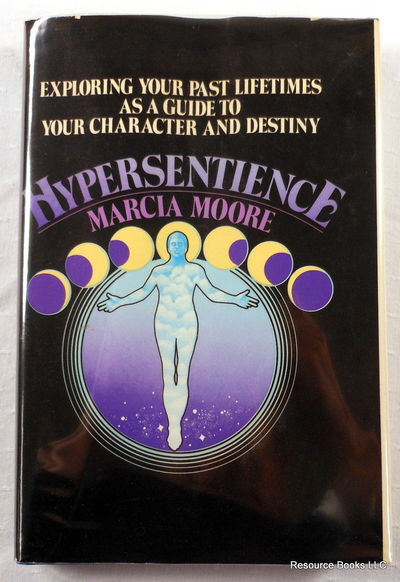 Hypersentience: Exploring Your Past Lifetime As a Guide to Your Character and Destiny, Moore, Marcia