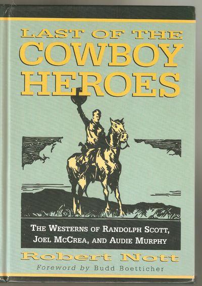 Last of the Cowboy Heroes the Westerns of Randolf Scott, Joel mcCrea, and Audie Murphy
