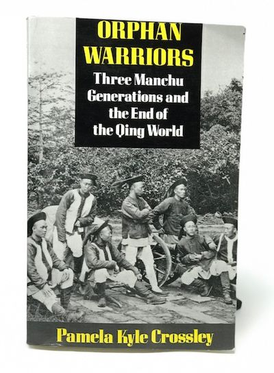 Orphan Warriors: Three Manchu Generations and the End of the Qing World, Pamela Kyle Crossley