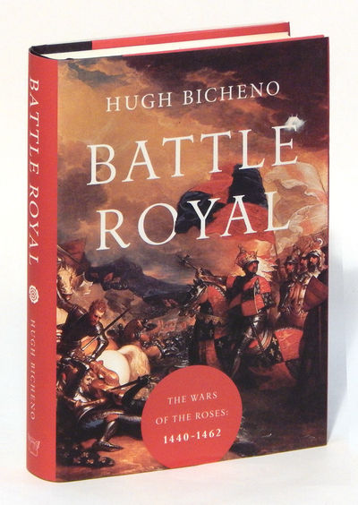 Battle Royal: The War of the Roses: 1440-1462, Bicheno, Hugh