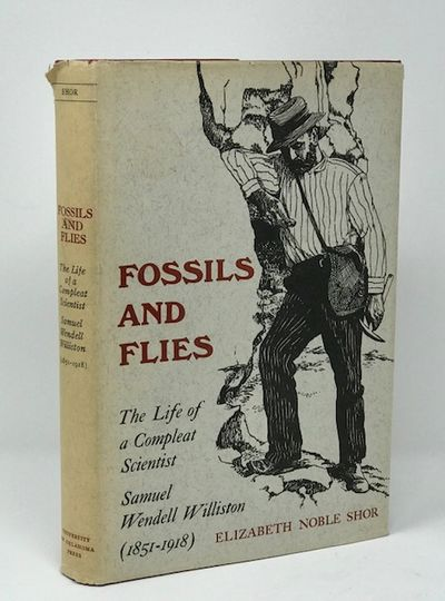 Fossils and Flies: The Life of a Complete Scientist Samuel Wendell Williston ( 1851 - 1918), Shor, Elizabeth Noble