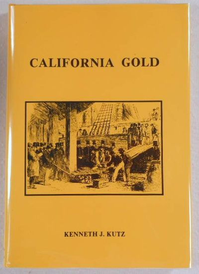 California Gold: Personal Experiences of Diggers on the California Goldfields 1848-1868, Kutz, Kenneth J