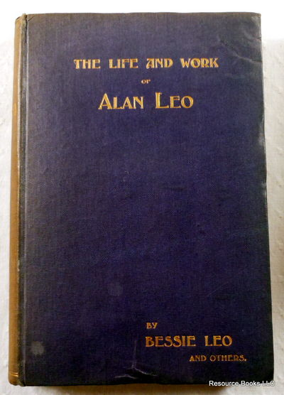 The Life and Work of Alan Leo: Theosophist - Astrologer - Mason, Leo, Bessie.  With Others