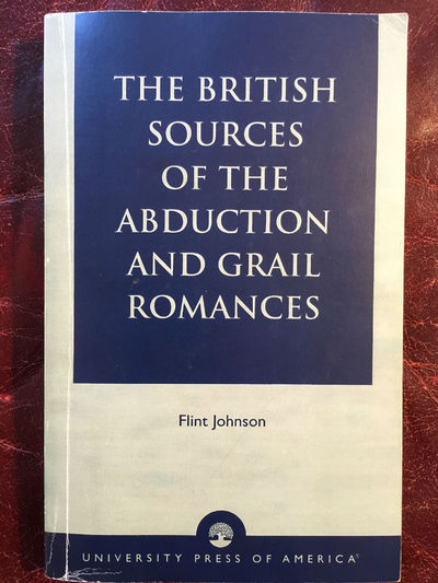 The British Sources Of The Abduction And Grail Romances Signed and Inscribed, Flint Johnson