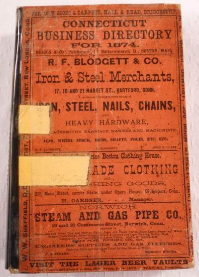 The Connecticut Business Directory for 1874. A Complete Index to the Mercantile, Manufacturing and Professional Interests of the State, Together with Much Valuable Miscellaneous Information, Briggs & Co., Publishers