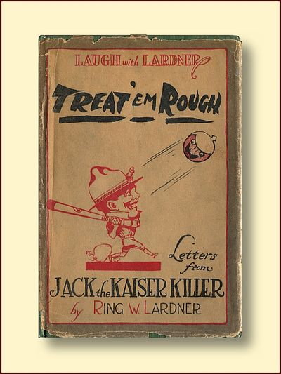 Treat 'Em Rough Letters From Jack the Kaiser Killer, Lardner, Ring W.