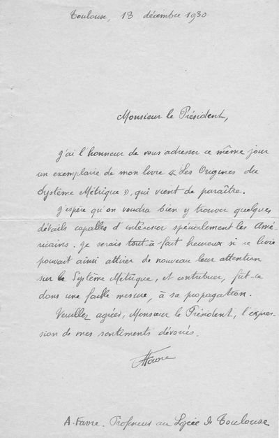 AUTOGRAPH LETTER SIGNED BY ADRIEN FAVRE PRESENTING HIS WORK ON THE METRIC SYSTEM TO THE PRESIDENT OF AN INSTITUTION., Favre, Adrien. Author of an important work on the metric system. He was a high school teacher in Toulouse.