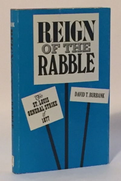 Reign of the Rabble The St. Louis General Strike of 1877, Burbank, David