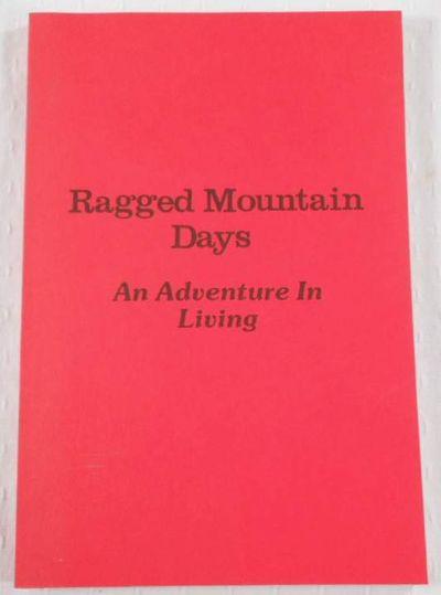 Ragged Mountain Days: An Adventure in Living, Otto, Irma C. John