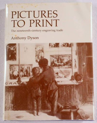 Pictures to Print: Nineteenth-Century Engraving Trade, Dyson, Anthony