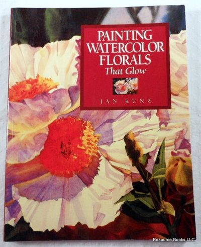 Painting Watercolor Florals That Glow, Kunz, Jan