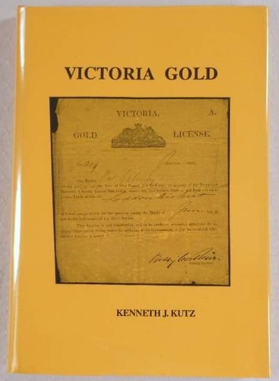 Victoria Gold: The Everyday Life of Two English Brothers Who Were Diggers in the Victoria Goldfields 1853-1867, Kutz, Kenneth J