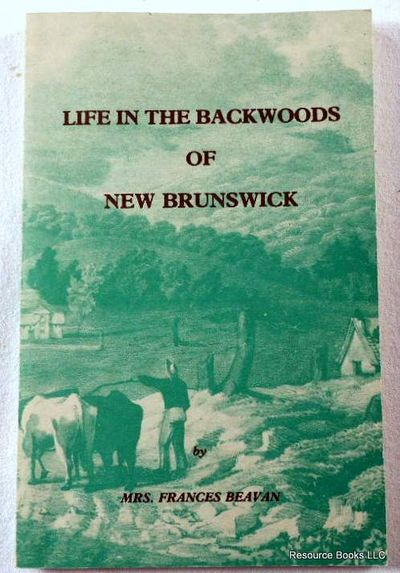 Life in the Backwoods of New Brunswick, Beavan, Frances