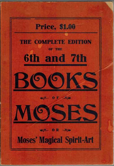 The Complete Edition of the 6th and 7th Books of Moses or Moses' Magical Spirit-Art, Anonymous