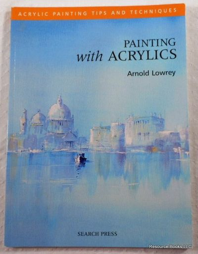 Painting with Acrylics, Lowrey, Arnold