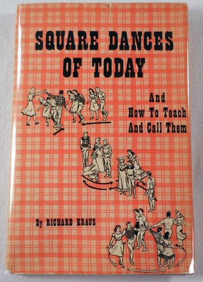 Square Dances of Today and How to Teach and Call Them, Kraus, Richard