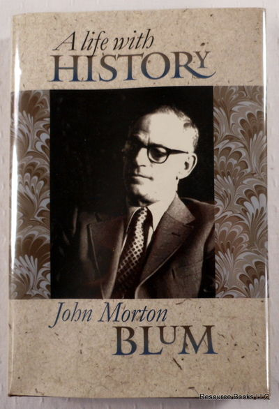 A Life With History, Blum, John Morton