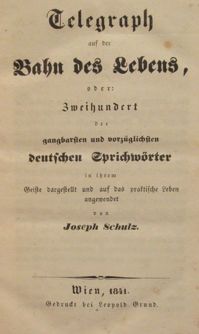Image for Telegraph auf der bahn des lebens, oder: Zweihundert der gangbarsten und  vorzuglichsten Deutschen Sprichworter.