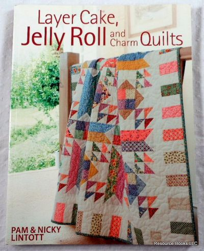 Layer Cake, Jelly Roll and Charm Quilts, Lintott, Pam;Lintott, Nicky