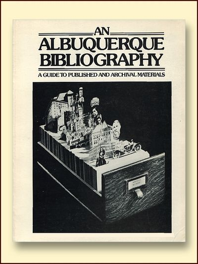 An Albuquerque bibliography: A guide to published and archival materials, Barnhart, Jan Dodson