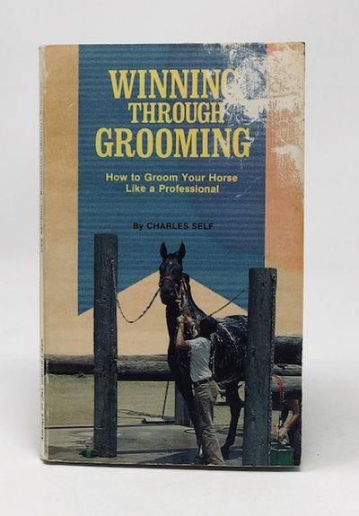 Winning Through Grooming: How to Groom Hour Horse Like a Professional (Mass Market Paperback), Self, Charles