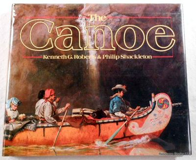 Canoe: A History of the Craft from Panama to the Arctic, Roberts, Kenneth and Shackleton, Philip;Shackleton, Philip