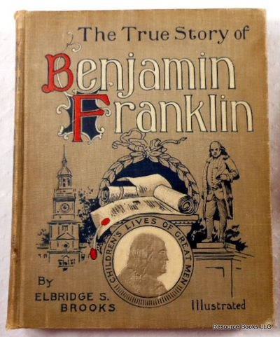 The True Story of Benjamin Franklin, the American Statesman, Brooks, Elbridge S.  Illustrated By Victor A. Searles